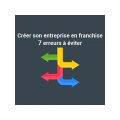 Webinar: «Créer son entreprise en franchise - 7 erreurs à éviter»